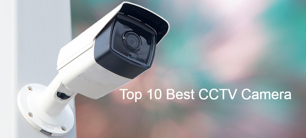 Top 10 Best CCTV Camera For Home - Review & Buying Guide